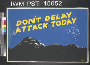 Don't Delay - Attack Today