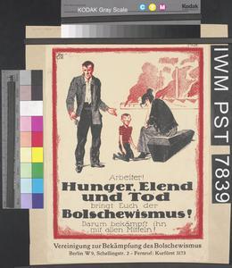 Arbeiter! Hunger, Elend und Tod Bringt Euch der Bolschewismus! [Workers! Bolshevism Brings You Hunger, Misery and Death!]