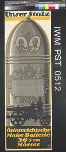 Unser Stolz - Österreichische Motor-Batterie 30.5 cm Mörser [Our Pride - Austrian Motorised Battery 30.5 cm Mortar]