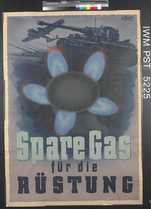 Spare Gas für die Rüstung [Save Gas for Armaments]