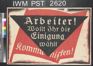 Arbeiter! Wollt ihr die Einigung, Wählt Kommunisten! [Workers! If You Want Reconciliation, Vote for Communists!]