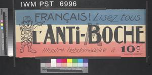 Français! Lisez-tous l'Anti-Boche [People of France! All read L'Anti-Boche]