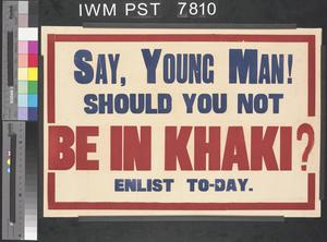 Say, Young Man! Should You not be in Khaki?