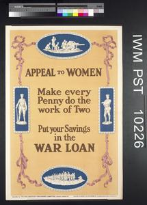 Appeal to Women - Make Every Penny Do the Work of Two - - Put Your Savings in the War Loan