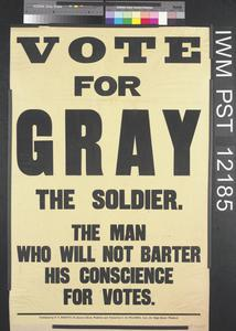 Vote for Gray the Soldier - The Man Who Will Not Barter His Conscience for Votes