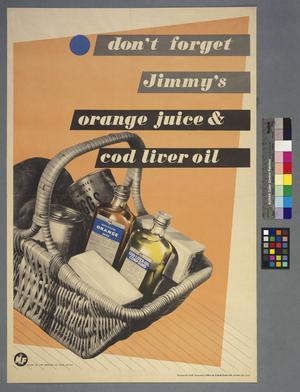 DON'T FORGET JIMMY'S ORANGE JUICE AND COD LIVER OIL