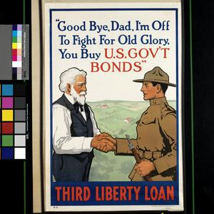 Good Bye, Dad, I'm Off to Fight for Old Glory - You Buy Gov't Bonds - Third Liberty Loan