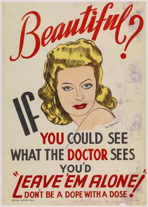 Beautiful? If You Could See what the Doctor Sees You'd Leave 'Em Alone! - Don't Be a Dope with a Dose