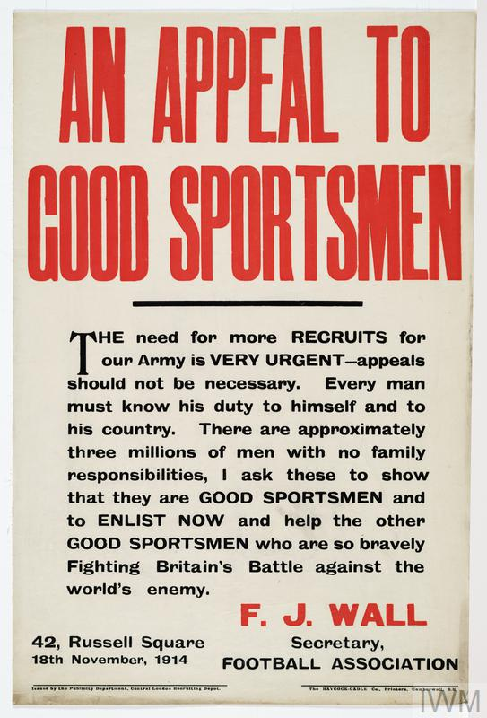 """AN APPEAL TO GOOD SPORTSMEN"" & ""THE need for more RECRUITS for our Army is VERY URGENT - appeals should not be necessary. Every man must know his duty to himself and to his country. There are approximately three millions of men with no family responsibilities, I ask these to show that they are GOOD SPORTSMEN and ENLIST NOW and help the other GOOD SPORTSMEN who are so bravely Fighting Britain's Battle against the world's enemy"" & ""F.J.WALL"" & ""Secretary, FOOTBALL ASSOCIATION"" & ""42, Russell Square""."